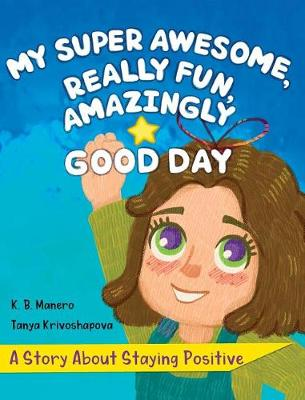 My Super Awesome, Really Fun, Amazingly Good Day: A Story about Staying Positive (Hardback)