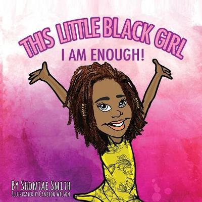 This Little Black Girl: I Am Enough! - This Little Black Girl 1 (Paperback)