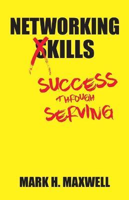 Networking Kills: Success Through Serving (Paperback)