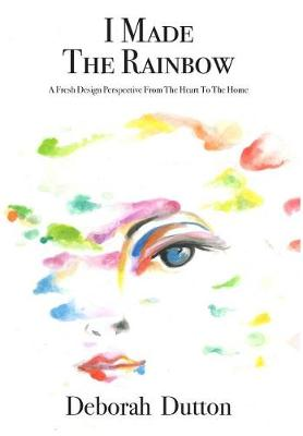 I Made The Rainbow: A Fresh Design Perspective From The Heart To The Home (Hardback)