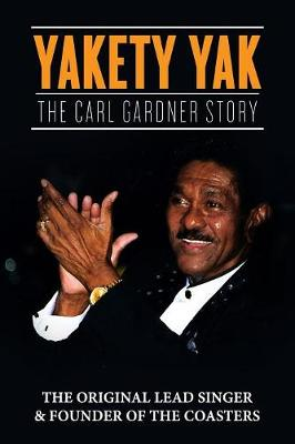 Yakety Yak: The Carl Gardner Story (Paperback)