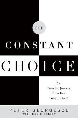The Constant Choice: An Everyday Journey from Evil Toward Good (Paperback)