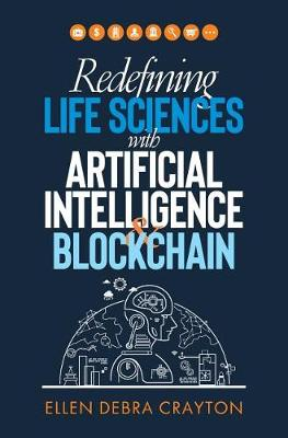 Redefining Life Sciences with Artificial Intelligence and Blockchain (Hardback)