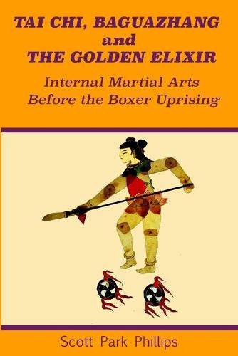Tai Chi, Baguazhang and The Golden Elixir: Internal Martial Arts Before the Boxer Uprising (Paperback)