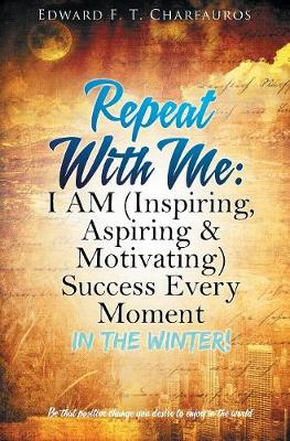Repeat With Me: I AM (Inspiring, Aspiring & Motivating) Success Every Moment: In The Winter! (Hardback)