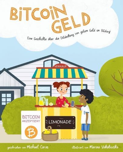 Bitcoingeld: Eine Geschichte uber die Entdeckung von gutem Geld in Bitdorf (Paperback)