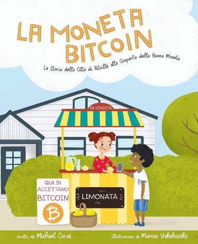 La Moneta Bitcoin: La Storia della Citta di Bitville alla Scoperta della Buona Moneta (Paperback)