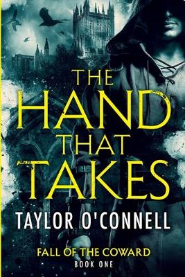 The Hand That Takes - Fall of the Coward 1 (Paperback)