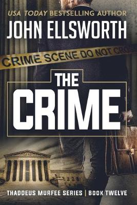The Crime: Thaddeus Murfee Legal Thriller Series Book Twelve - Thaddeus Murfee Legal Thrillers 12 (Paperback)