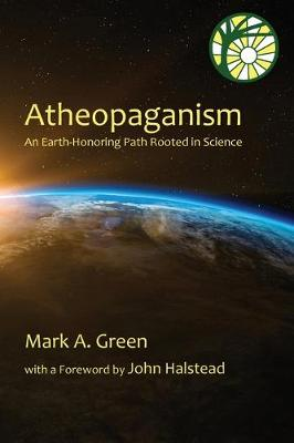 Atheopaganism: An Earth-honoring path rooted in science (Paperback)