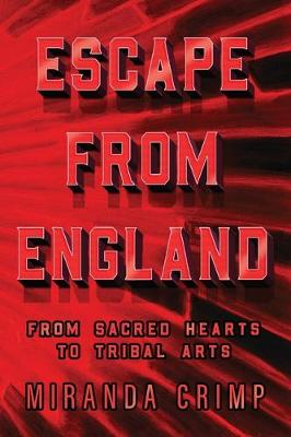 Escape From England: From Sacred Hearts To Tribal Arts (Paperback)