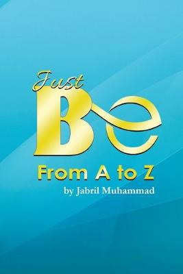 Just Be from A to Z (Paperback)