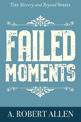 Failed Moments - Slavery and Beyond 1 (Paperback)