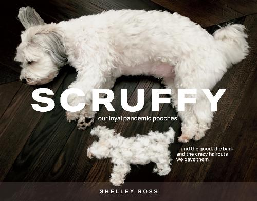 Scruffy: Our loyal pandemic pooches and the good, the bad, and the crazy haircuts we gave them (Hardback)