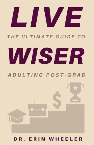 Live Wiser: The Ultimate Guide to Adulting Post-Grad (Paperback)