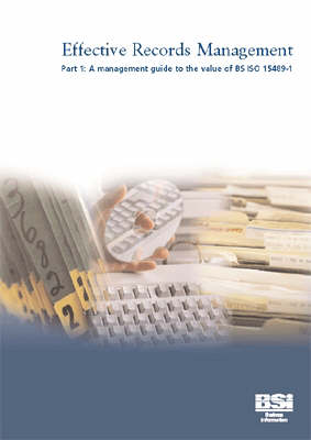 Effective Records Management: Management Guide to the Value of BS ISO 15489-1 pt. 1 (Paperback)