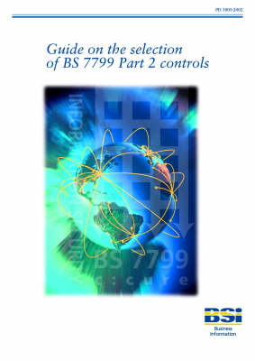 Guide on the Selection of BS7799 Part 2 Controls (Paperback)