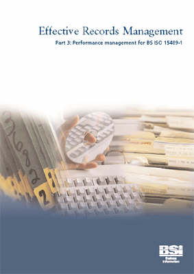 Effective Records Management: Performance Management for BS ISO 15489-1 (Paperback)