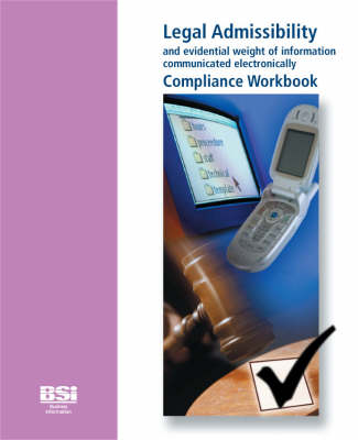 Legal Admissibility and Evidential Weight of Information Communicated Electronically: Compliance Workbook
