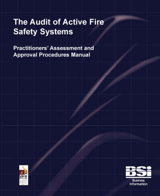 The Audit of Active Fire Safety Systems: Practitioners' Assessment and Approval Procedures Manual (Paperback)