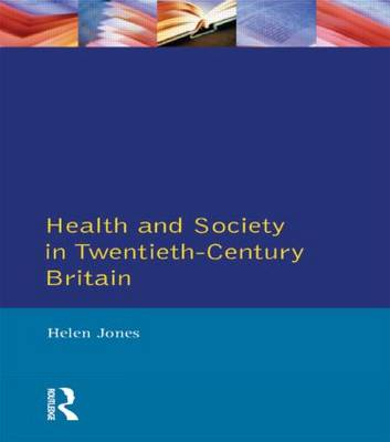 Health and Society in Twentieth Century Britain - Themes in British Social History (Paperback)