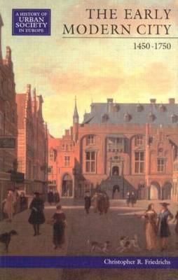 The Early Modern City 1450-1750 - A History of Urban Society in Europe (Paperback)