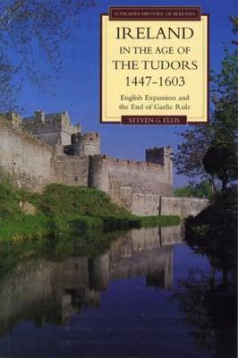 Ireland in the Age of the Tudors, 1447-1603: English Expansion and the End of Gaelic Rule - Longman History of Ireland (Paperback)