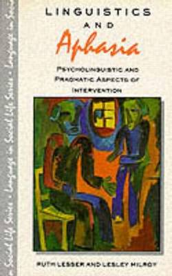 Linguistics and Aphasia: Psycholinguistic and Pragmatic Aspects of Intervention - Language In Social Life (Paperback)