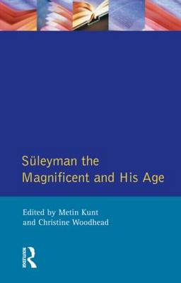 Suleyman The Magnificent and His Age: The Ottoman Empire in the Early Modern World (Paperback)