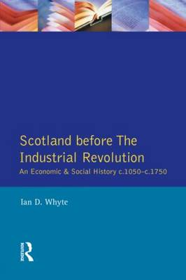 Scotland before the Industrial Revolution: An Economic and Social History c.1050-c. 1750 - Longman Economic and Social History of Britain (Paperback)