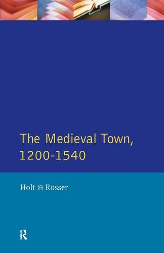 The Medieval Town in England 1200-1540 - Readers In English Urban History (Paperback)