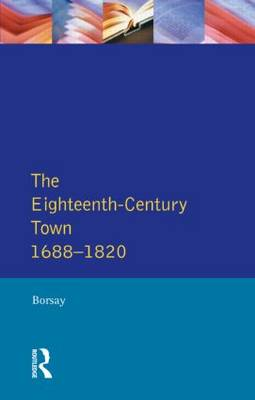 The Eighteenth-Century Town: A Reader in English Urban History 1688-1820 - Readers In English Urban History (Paperback)