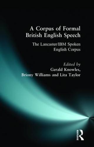 A Corpus of Formal British English Speech: The Lancaster/IBM Spoken English Corpus (Paperback)