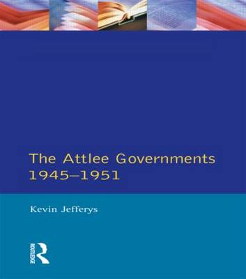 The Attlee Governments 1945-1951 - Seminar Studies In History (Paperback)
