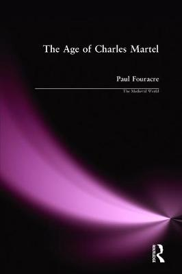 The Age of Charles Martel - The Medieval World (Paperback)