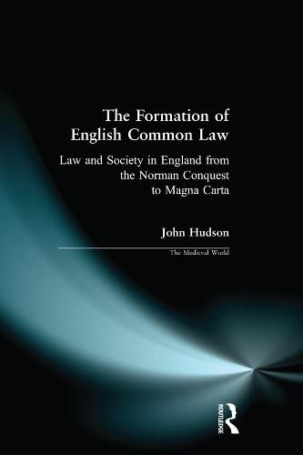 The Formation of English Common Law: Law and Society in England from the Norman Conquest to Magna Carta - The Medieval World (Paperback)