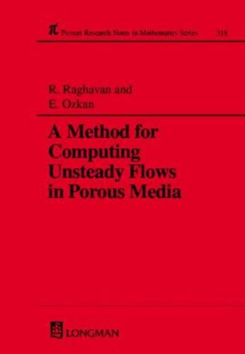 A Method for Computing Unsteady Flows in Porous Media - Chapman & Hall/CRC Research Notes in Mathematics Series 318 (Paperback)