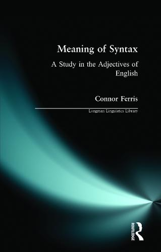 Meaning of Syntax: A Study in the Adjectives of English - Longman Linguistics Library (Paperback)