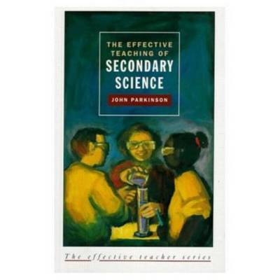 The Effective Teaching of Secondary Science - Effective Teacher, The (Paperback)