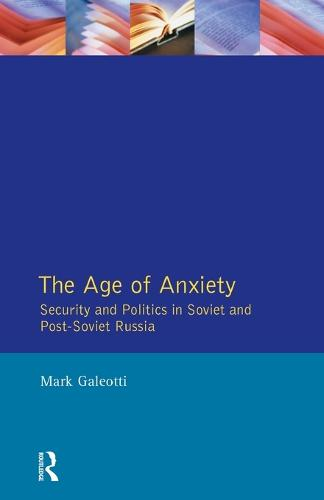 The Age of Anxiety: Security and Politics in Soviet and Post-Soviet Russia (Paperback)