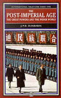 The Post-Imperial Age: The Great Powers and the Wider World: International Relations Since 1945: a history in two volumes - The Postwar World (Paperback)