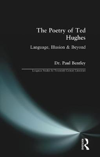 The Poetry of Ted Hughes: Language, Illusion and Beyond - Longman Studies In Twentieth Century Literature (Paperback)