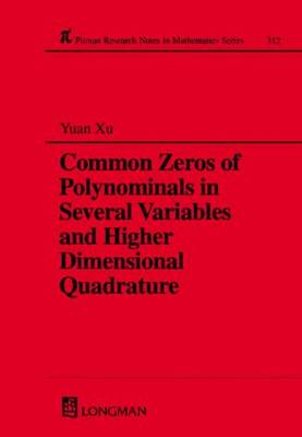 Common Zeros of Polynominals in Several Variables and Higher Dimensional Quadrature - Chapman & Hall/CRC Research Notes in Mathematics Series 312 (Paperback)