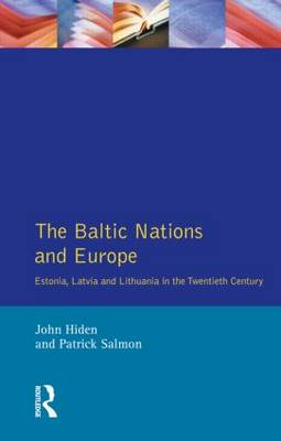 The Baltic Nations and Europe: Estonia, Latvia and Lithuania in the Twentieth Century (Paperback)