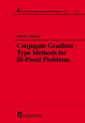 Conjugate Gradient Type Methods for Ill-Posed Problems - Chapman & Hall/CRC Research Notes in Mathematics Series 327 (Hardback)