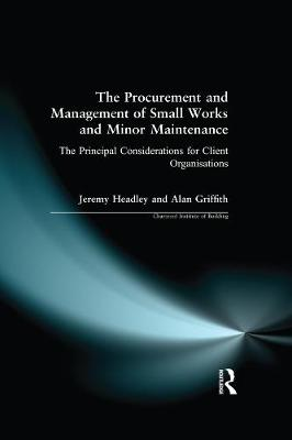 The Procurement and Management of Small Works and Minor Maintenance: The Principal Considerations for Client Organisations - Chartered Institute of Building (Paperback)