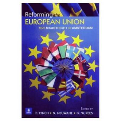 Reforming the European Union: From Maastricht to Amsterdam (Paperback)
