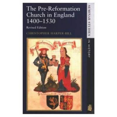 The Pre-Reformation Church in England 1400-1530 - Seminar Studies (Paperback)