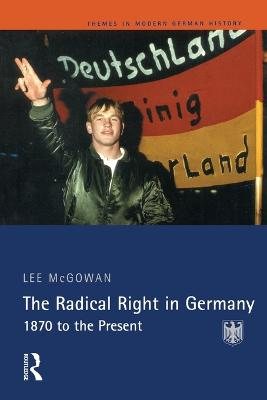 The Radical Right in Germany: 1870 to the Present - Themes In Modern German History (Paperback)