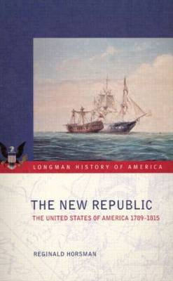 The New Republic: The United States of America 1789-1815 - Longman History of America (Paperback)